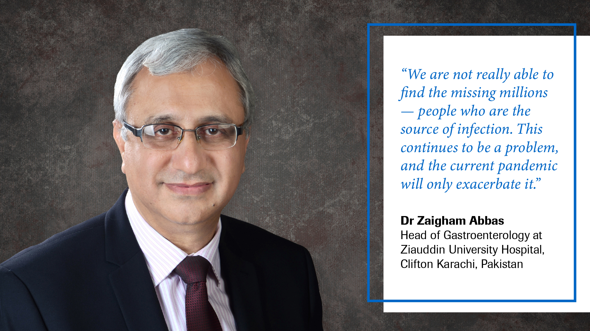 A quote from Dr Zaigham Abbas exploring issues around hepatitis screening during the pandemic